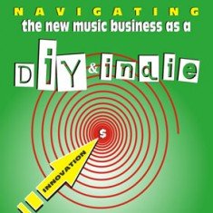 Book: Navigating The New Music Business as a DIY & Indie